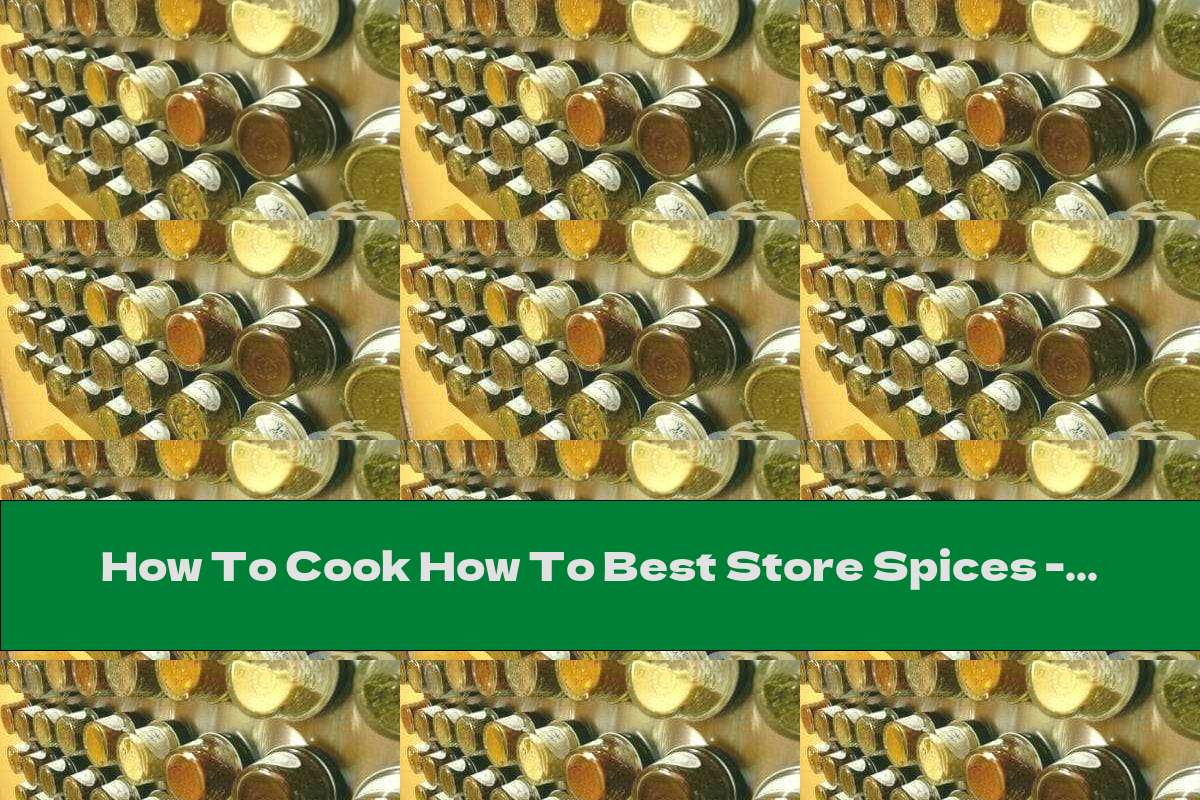How To Cook How To Best Store Spices - Recipe