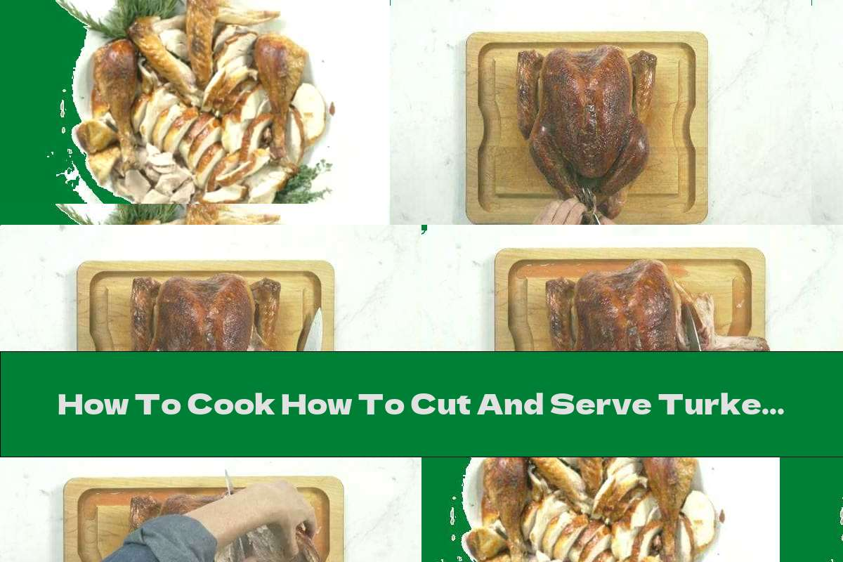 How To Cook How To Cut And Serve Turkey - Recipe