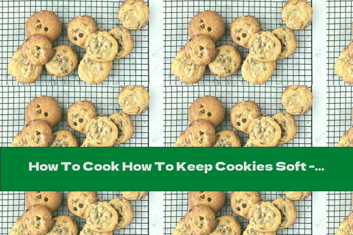 How To Cook How To Keep Cookies Soft - Recipe