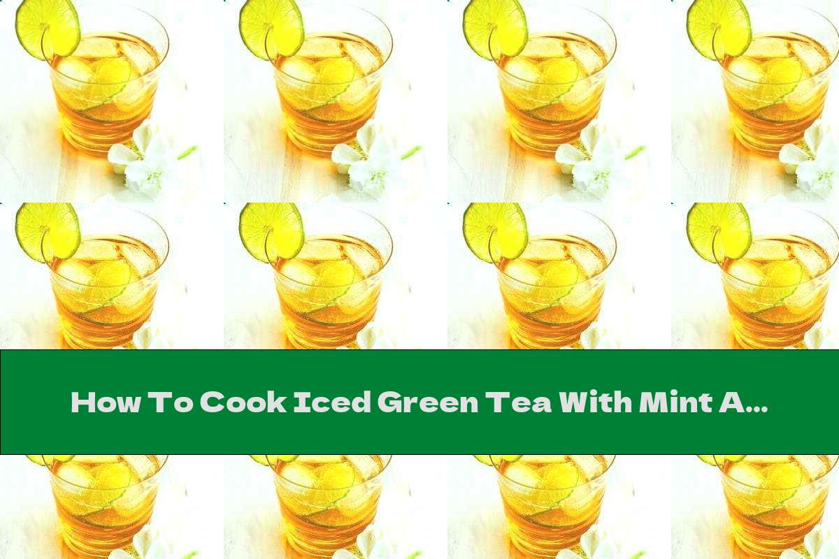 How To Cook Iced Green Tea With Mint And Lemon - Recipe