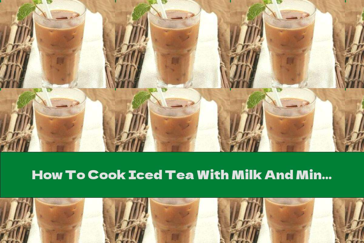 How To Cook Iced Tea With Milk And Mint - Recipe
