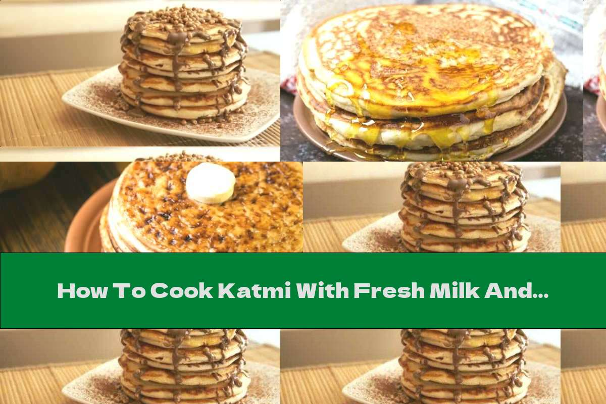 How To Cook Katmi With Fresh Milk And Yeast - Recipe