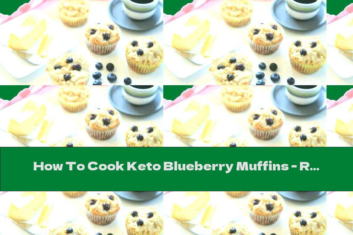 How To Cook Keto Blueberry Muffins - Recipe