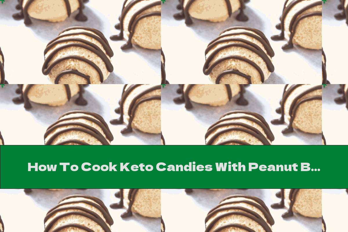 How To Cook Keto Candies With Peanut Butter And Dark Chocolate - Recipe