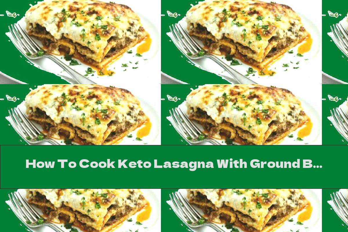 How To Cook Keto Lasagna With Ground Beef - Recipe