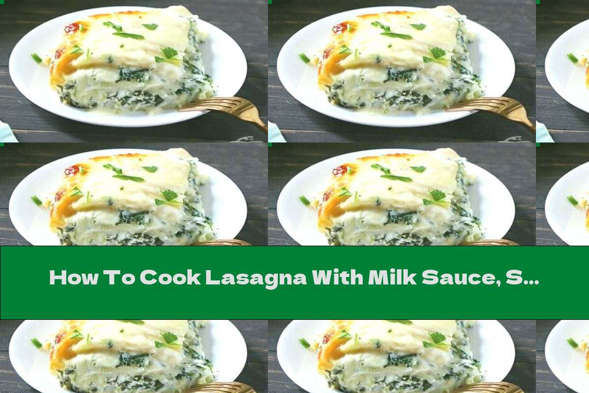 How To Cook Lasagna With Milk Sauce, Spinach And Cheese - Recipe