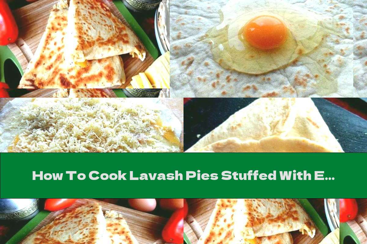 How To Cook Lavash Pies Stuffed With Egg And Cheese - Recipe