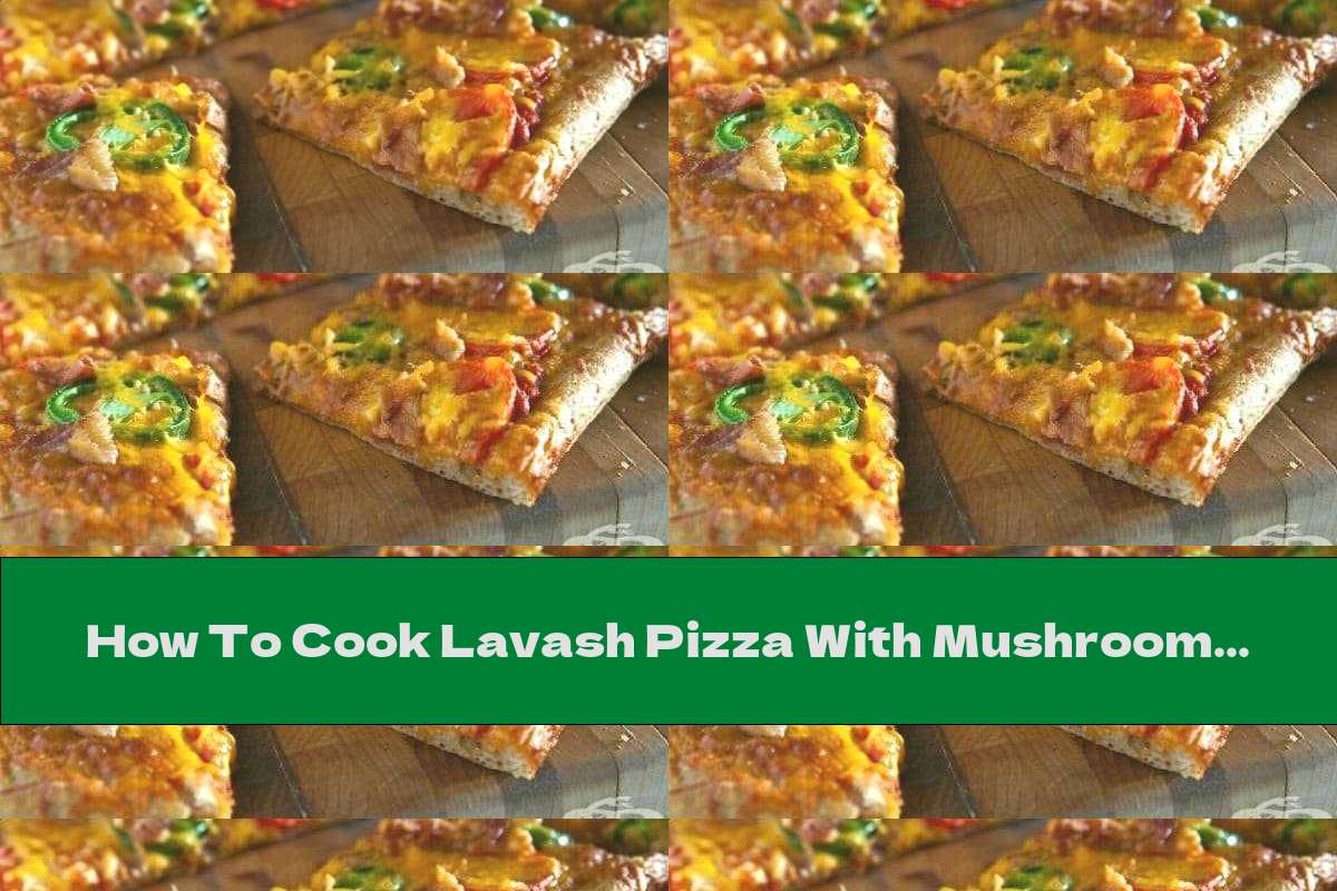 How To Cook Lavash Pizza With Mushrooms, Meat And Yellow Cheese - Recipe