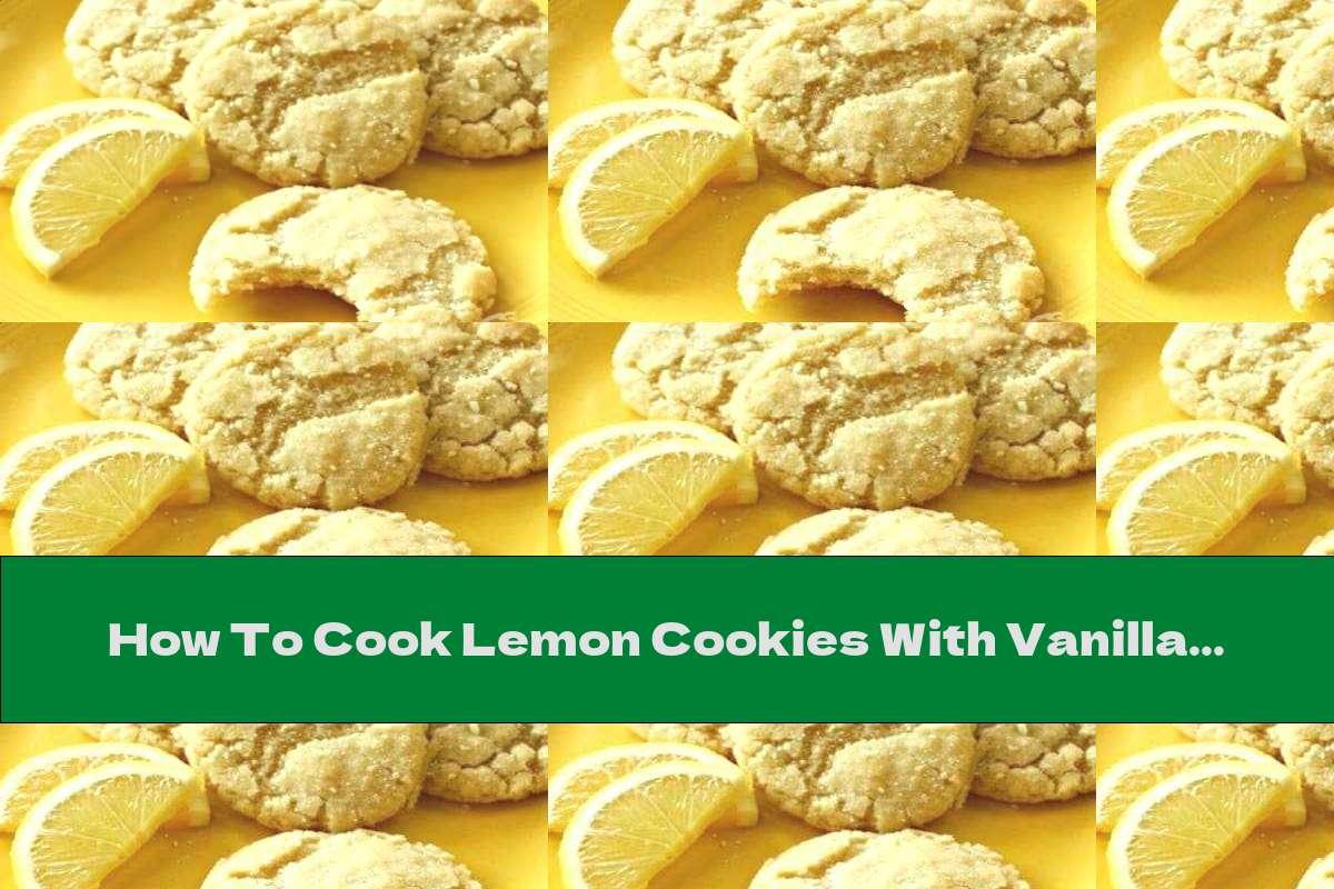 How To Cook Lemon Cookies With Vanilla - Recipe