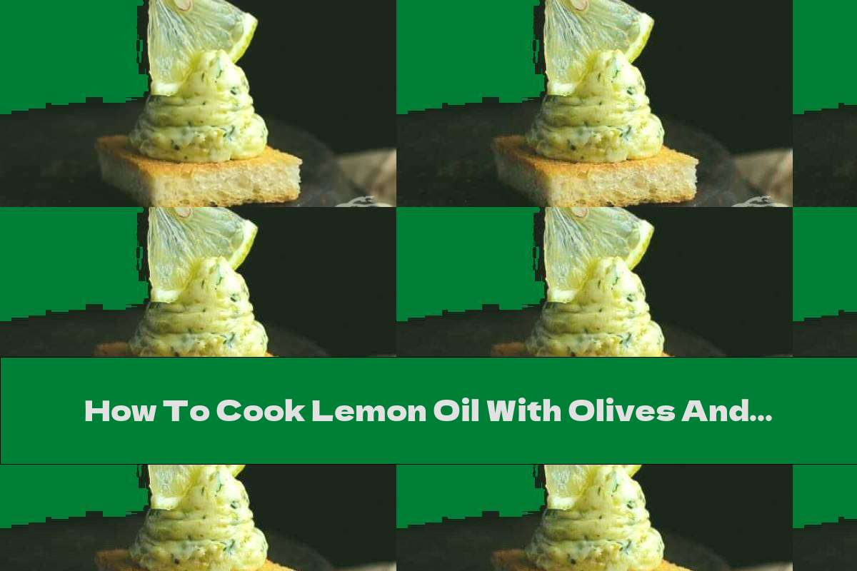 How To Cook Lemon Oil With Olives And Dill - Recipe