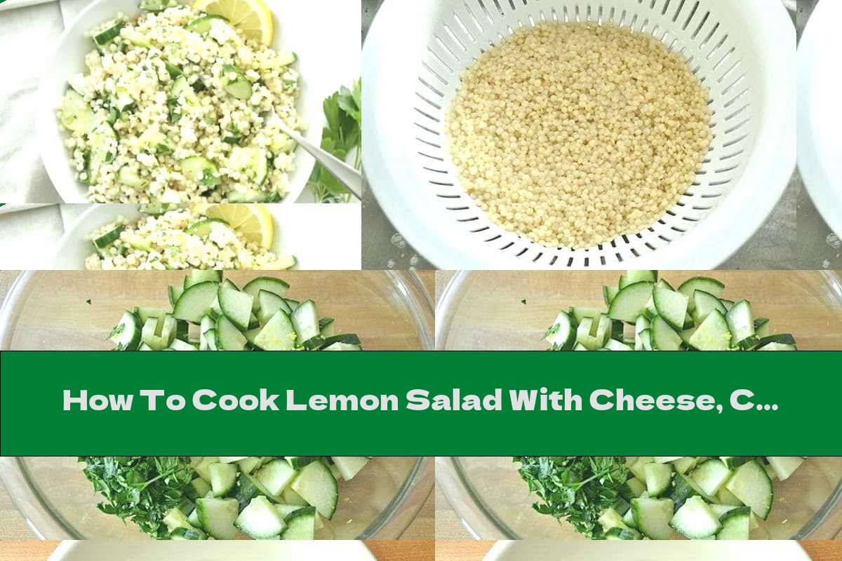 How To Cook Lemon Salad With Cheese, Couscous And Cucumbers - Recipe