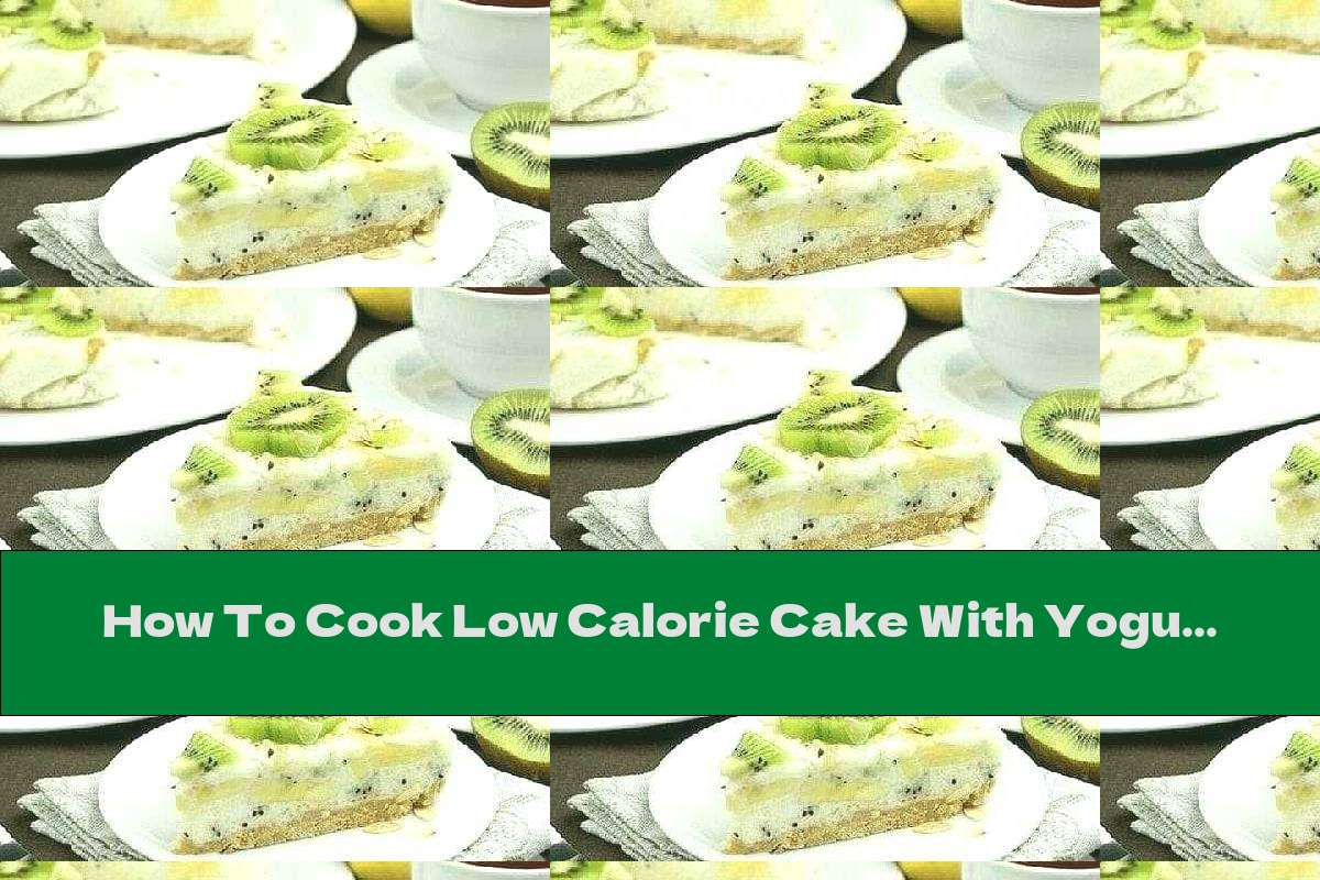 How To Cook Low Calorie Cake With Yogurt, Kiwi And Bananas - Recipe