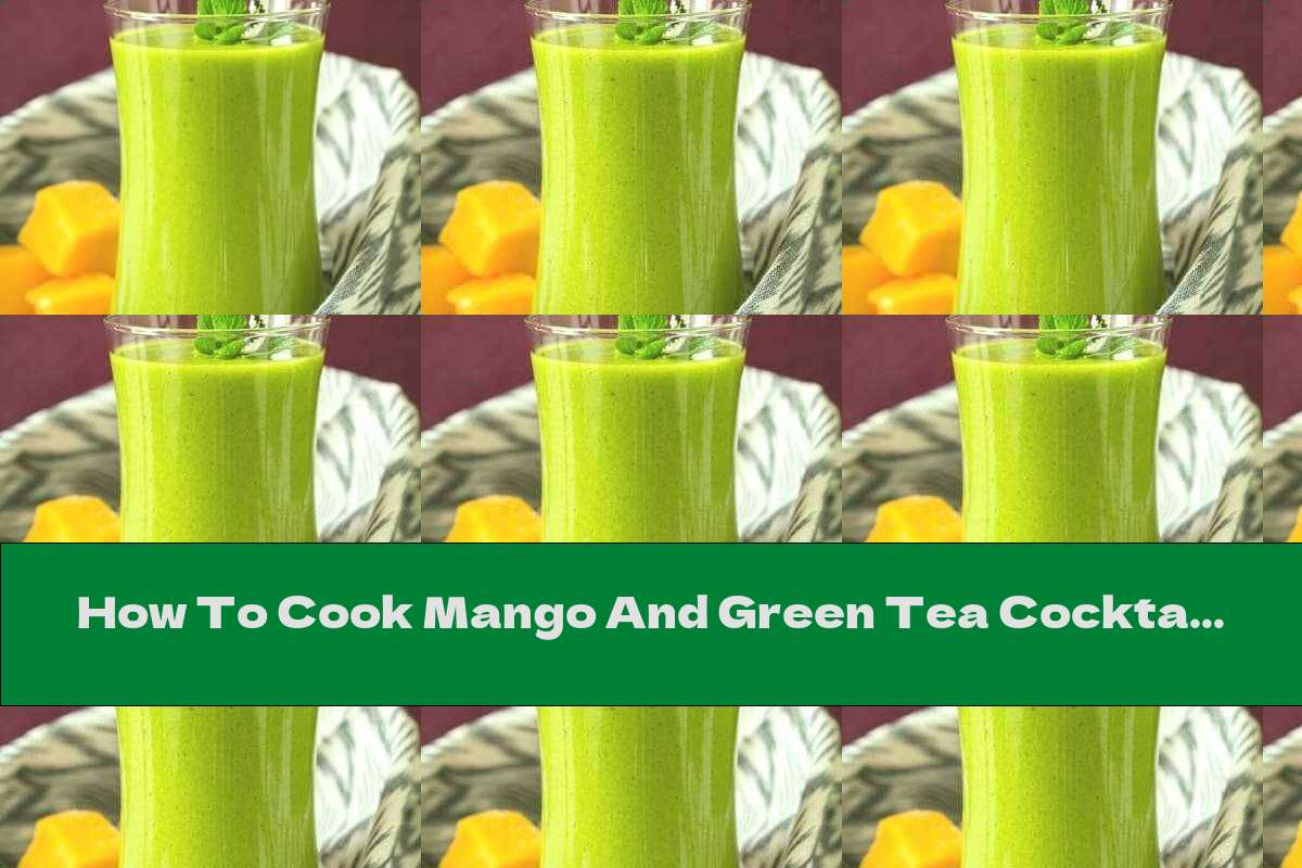 How To Cook Mango And Green Tea Cocktail - Recipe