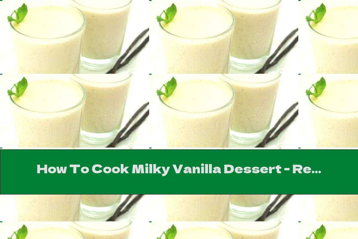 How To Cook Milky Vanilla Dessert - Recipe