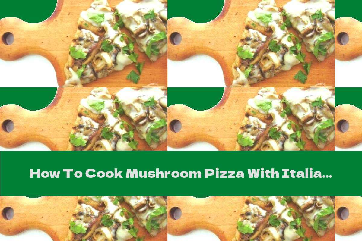 How To Cook Mushroom Pizza With Italian Cheese Taleggio On The Grill - Recipe
