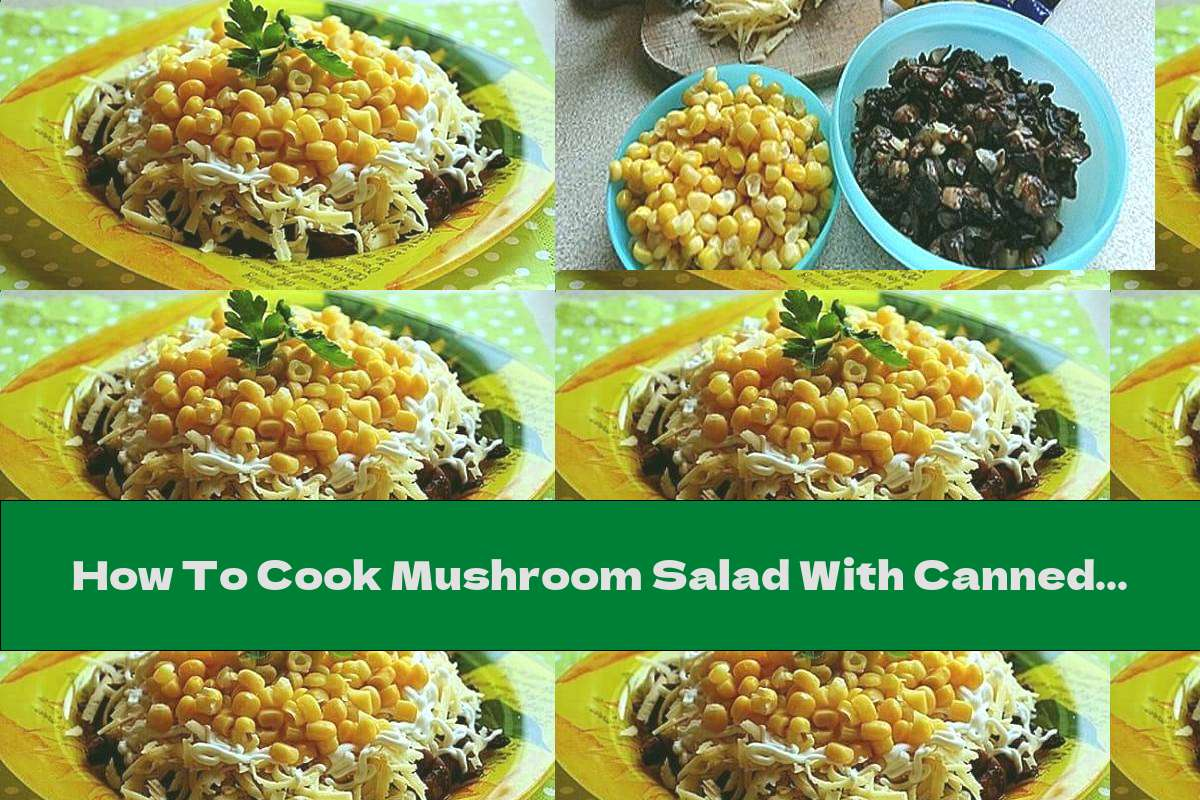 How To Cook Mushroom Salad With Canned Corn, Onion And Cheese - Recipe