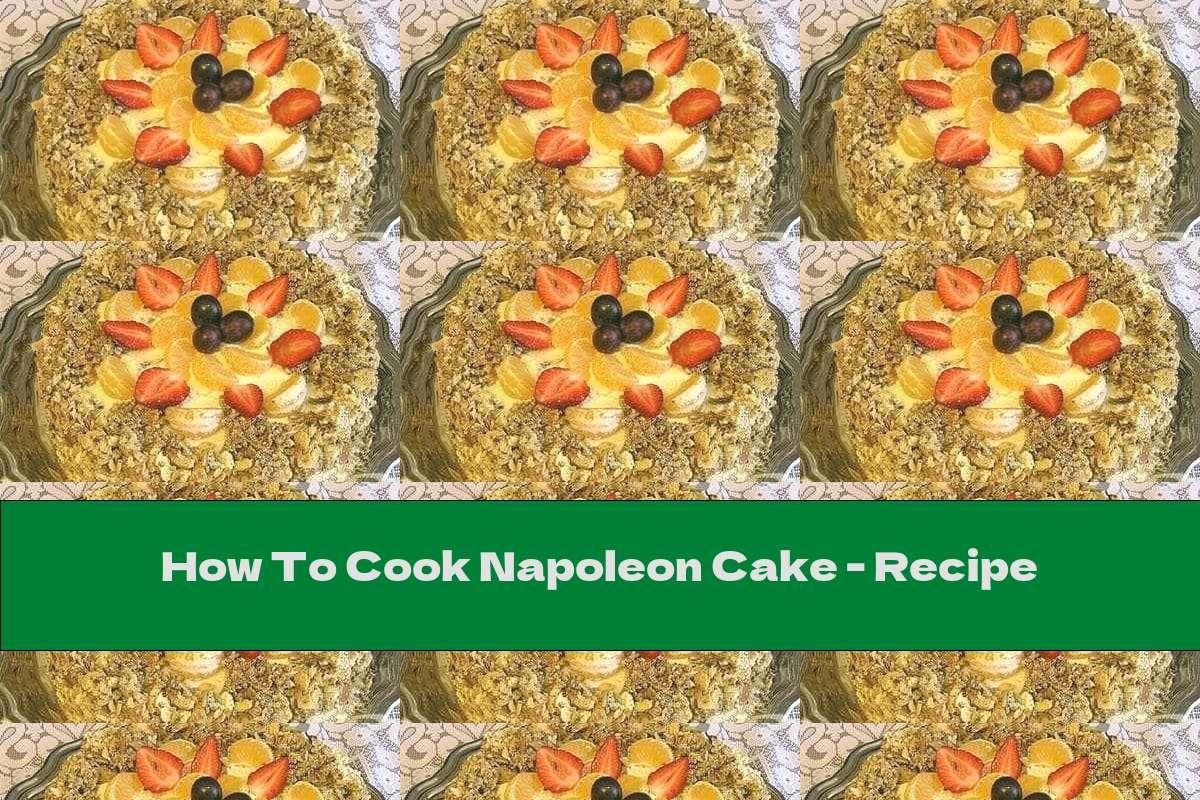 How To Cook Napoleon Cake - Recipe