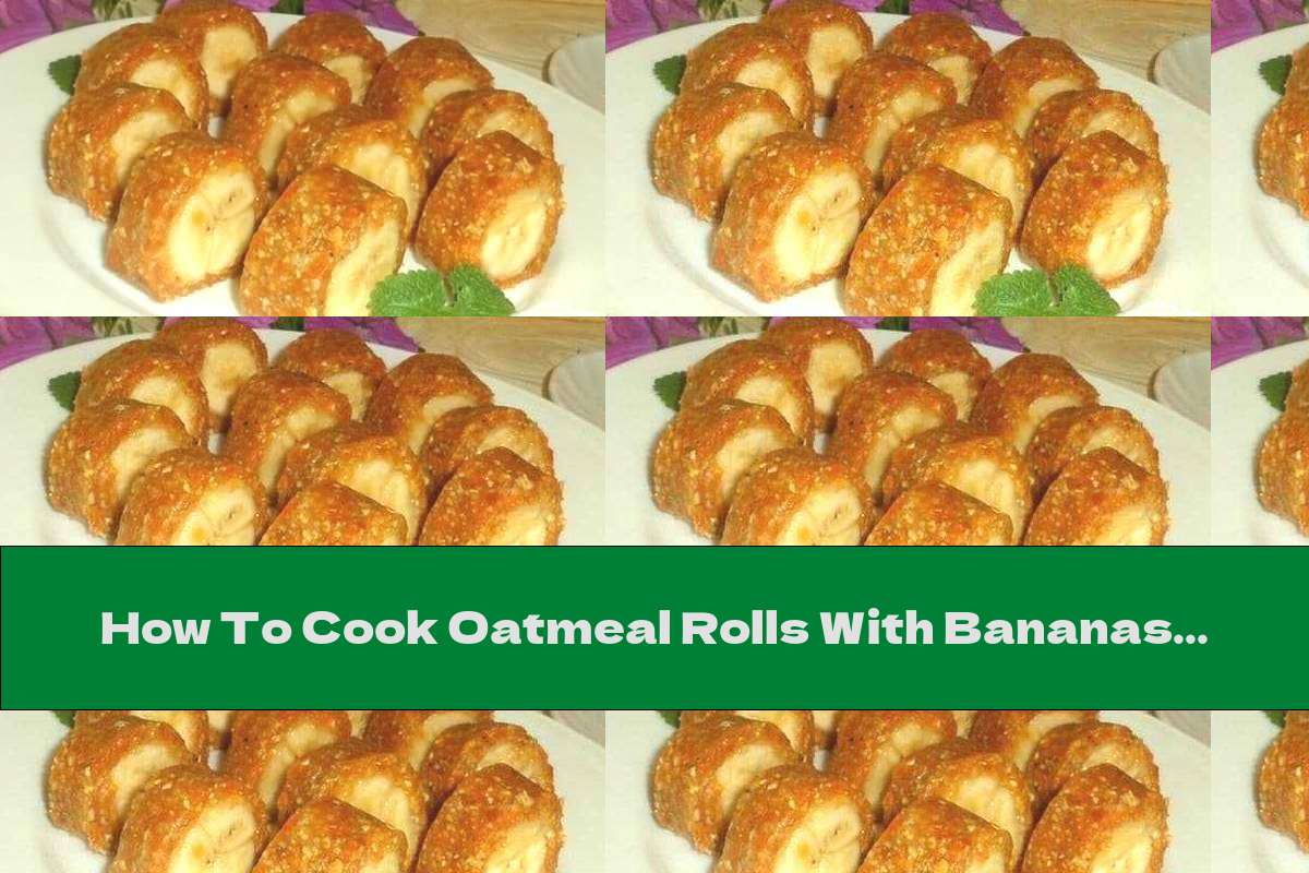 How To Cook Oatmeal Rolls With Bananas - Recipe
