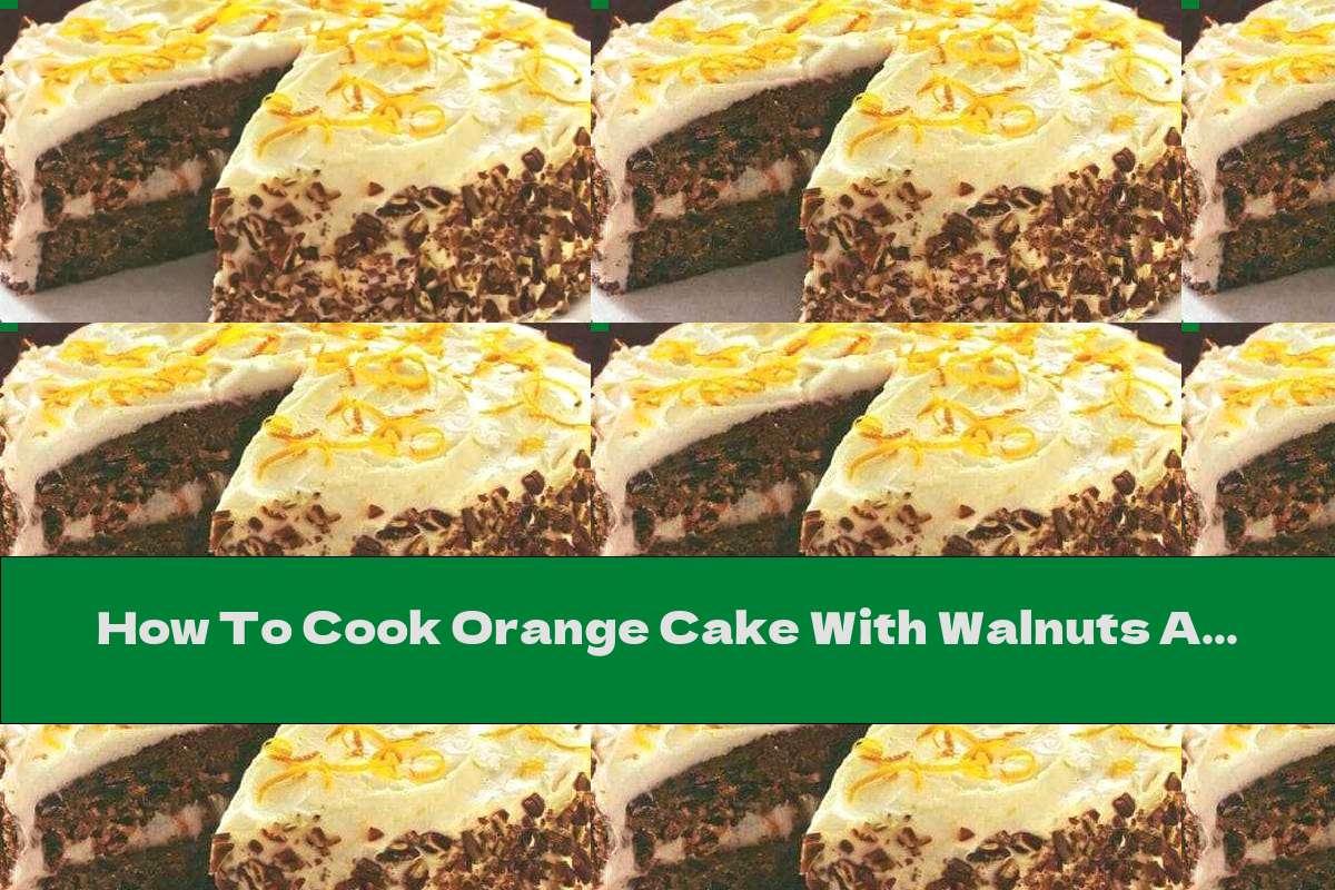 How To Cook Orange Cake With Walnuts And Mascarpone Cream - Recipe