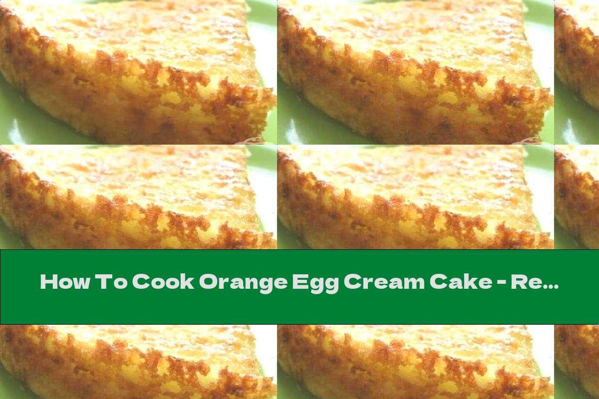 How To Cook Orange Egg Cream Cake - Recipe