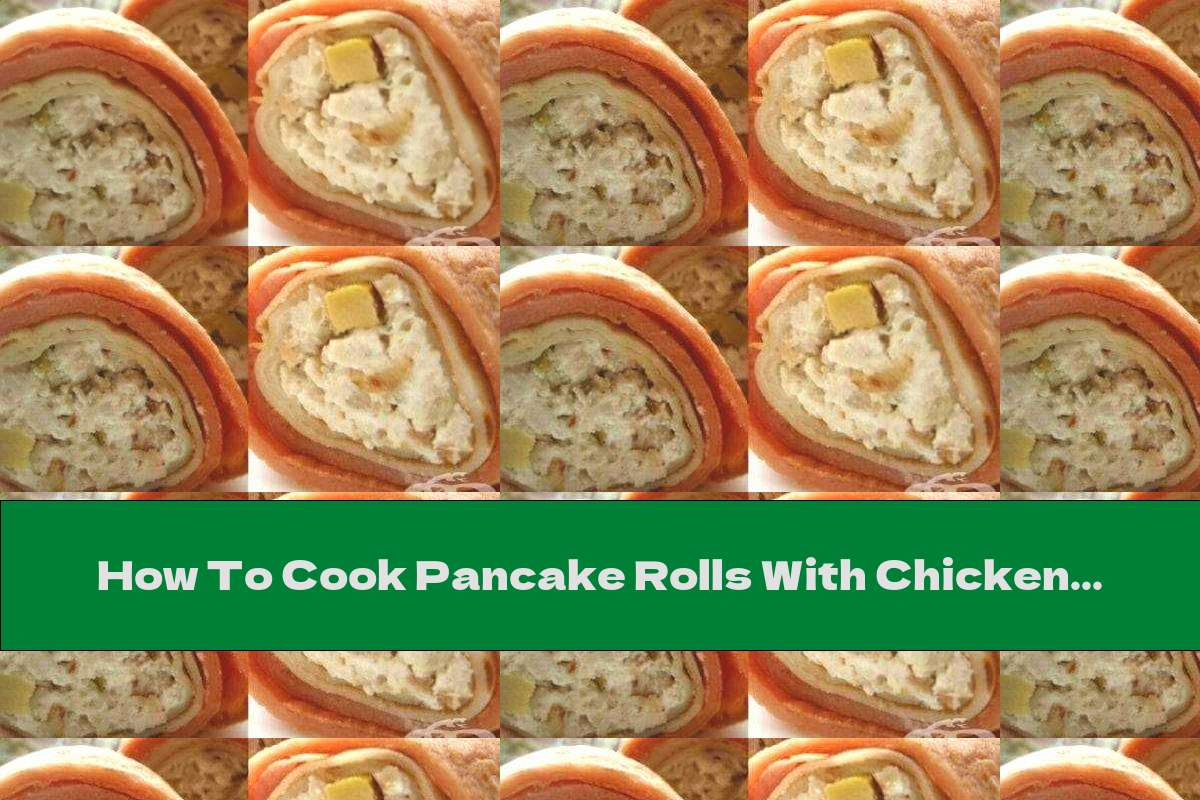 How To Cook Pancake Rolls With Chicken And Olives - Recipe