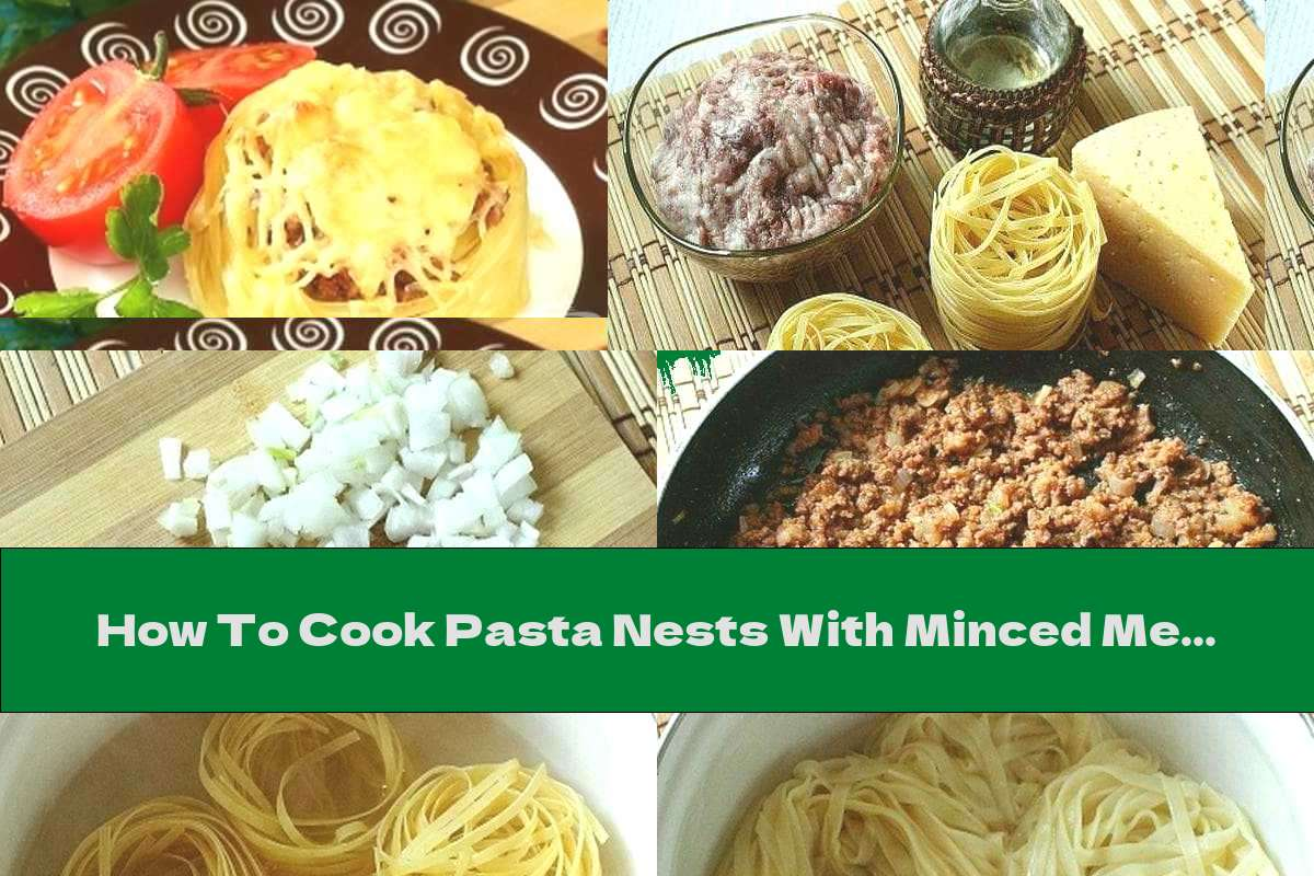 How To Cook Pasta Nests With Minced Meat And Cheese - Recipe
