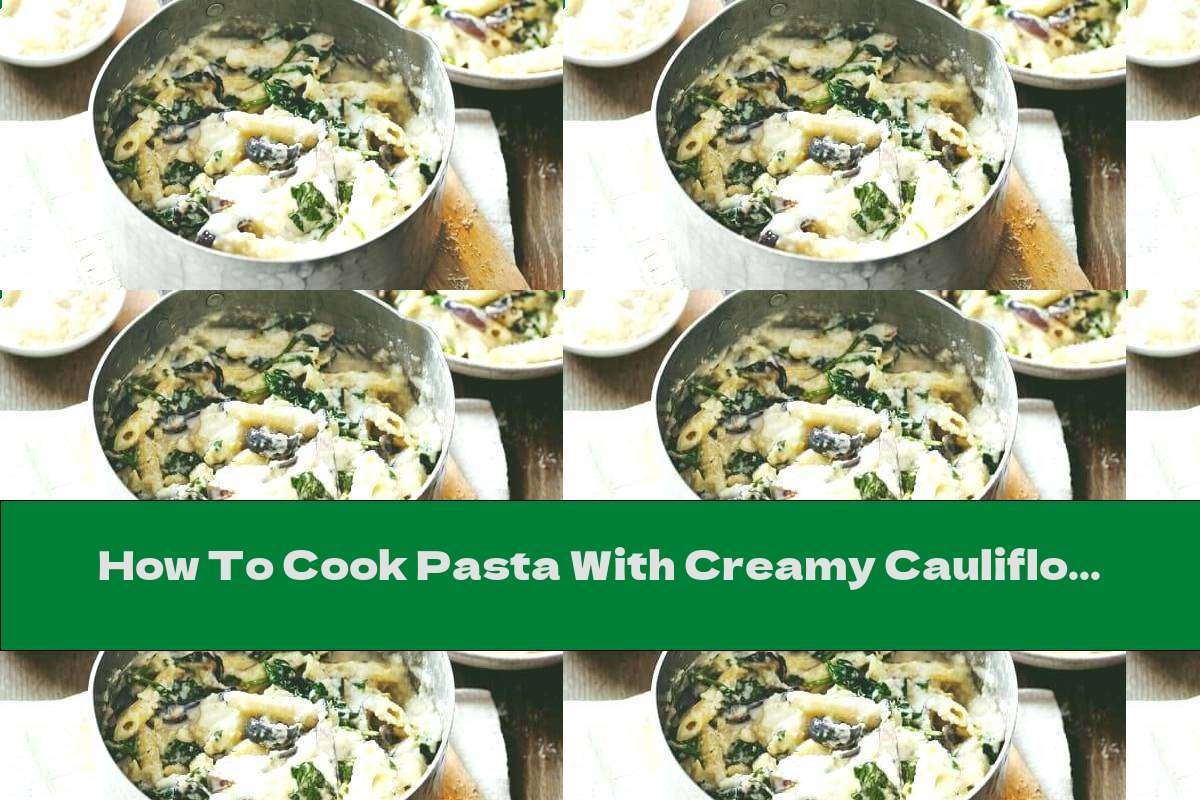 How To Cook Pasta With Creamy Cauliflower And Spinach - Recipe
