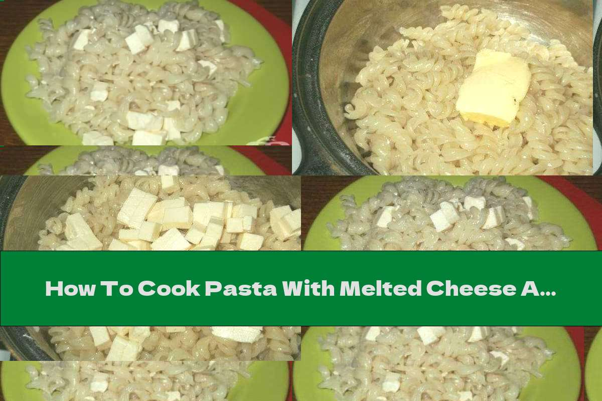 How To Cook Pasta With Melted Cheese And Butter - Recipe