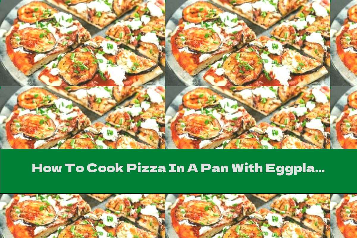 How To Cook Pizza In A Pan With Eggplant And Ricotta - Recipe
