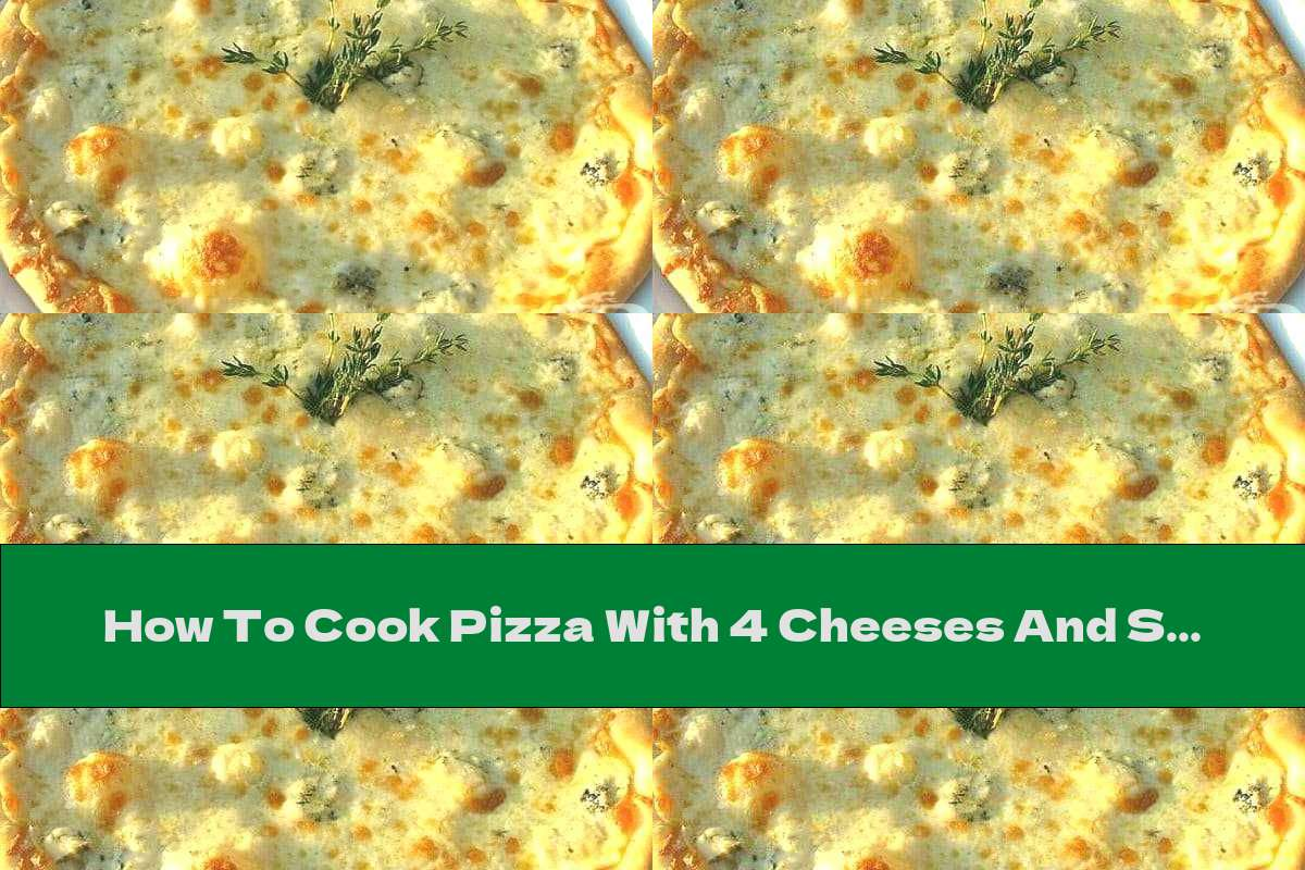 How To Cook Pizza With 4 Cheeses And Sour Cream - Recipe