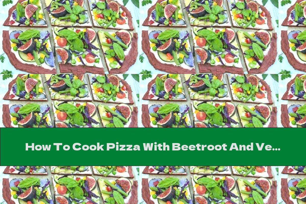 How To Cook Pizza With Beetroot And Vegetables - Recipe