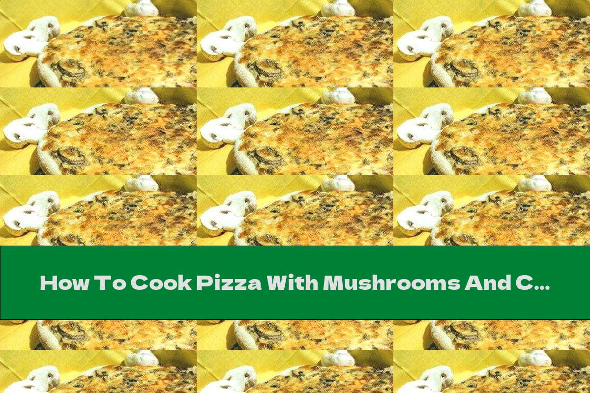 How To Cook Pizza With Mushrooms And Cream - Recipe
