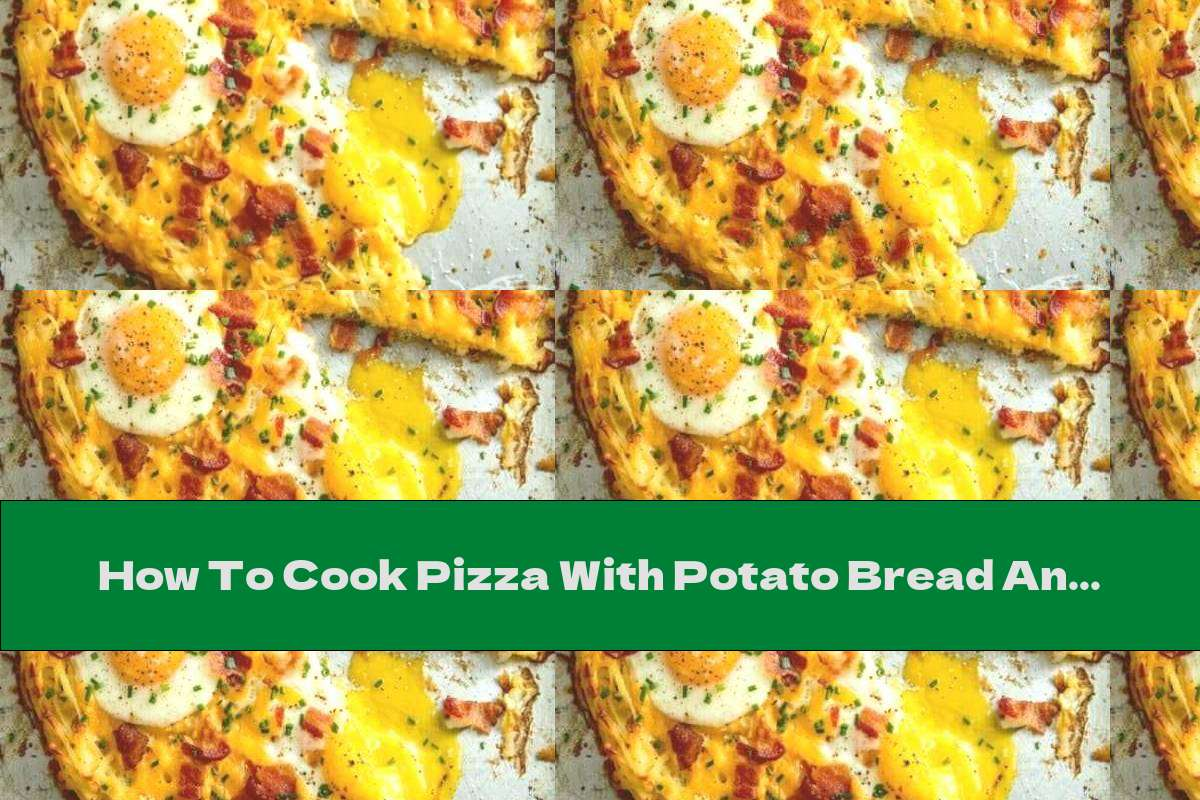 How To Cook Pizza With Potato Bread And Stuffing With Bacon - Recipe