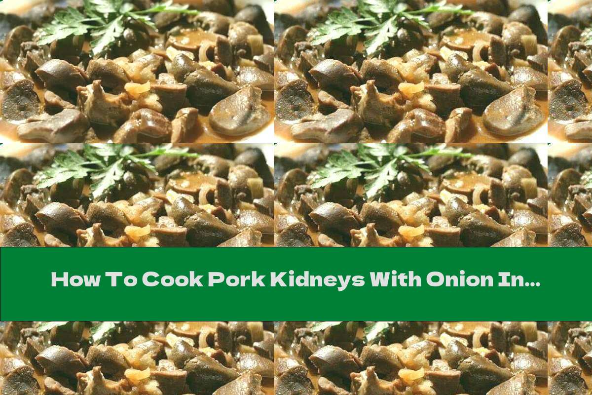 How To Cook Pork Kidneys With Onion In Butter - Recipe