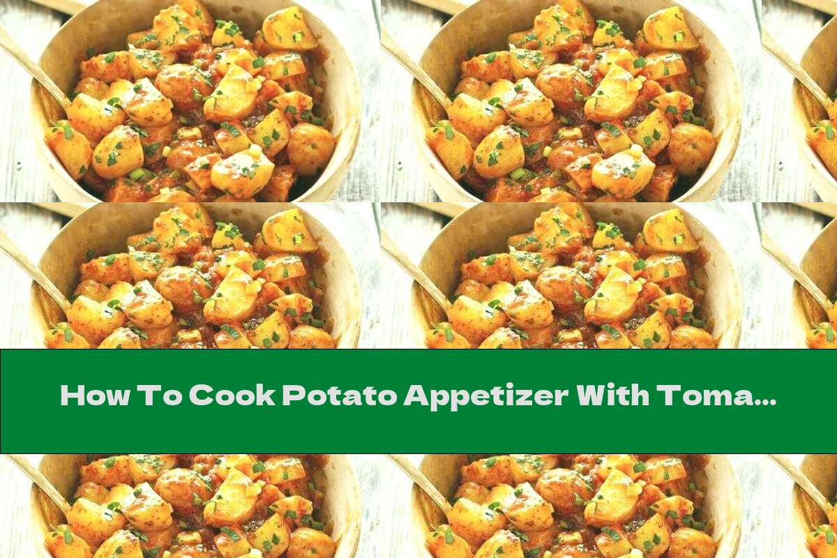 How To Cook Potato Appetizer With Tomato And Red Pepper Sauce - Recipe