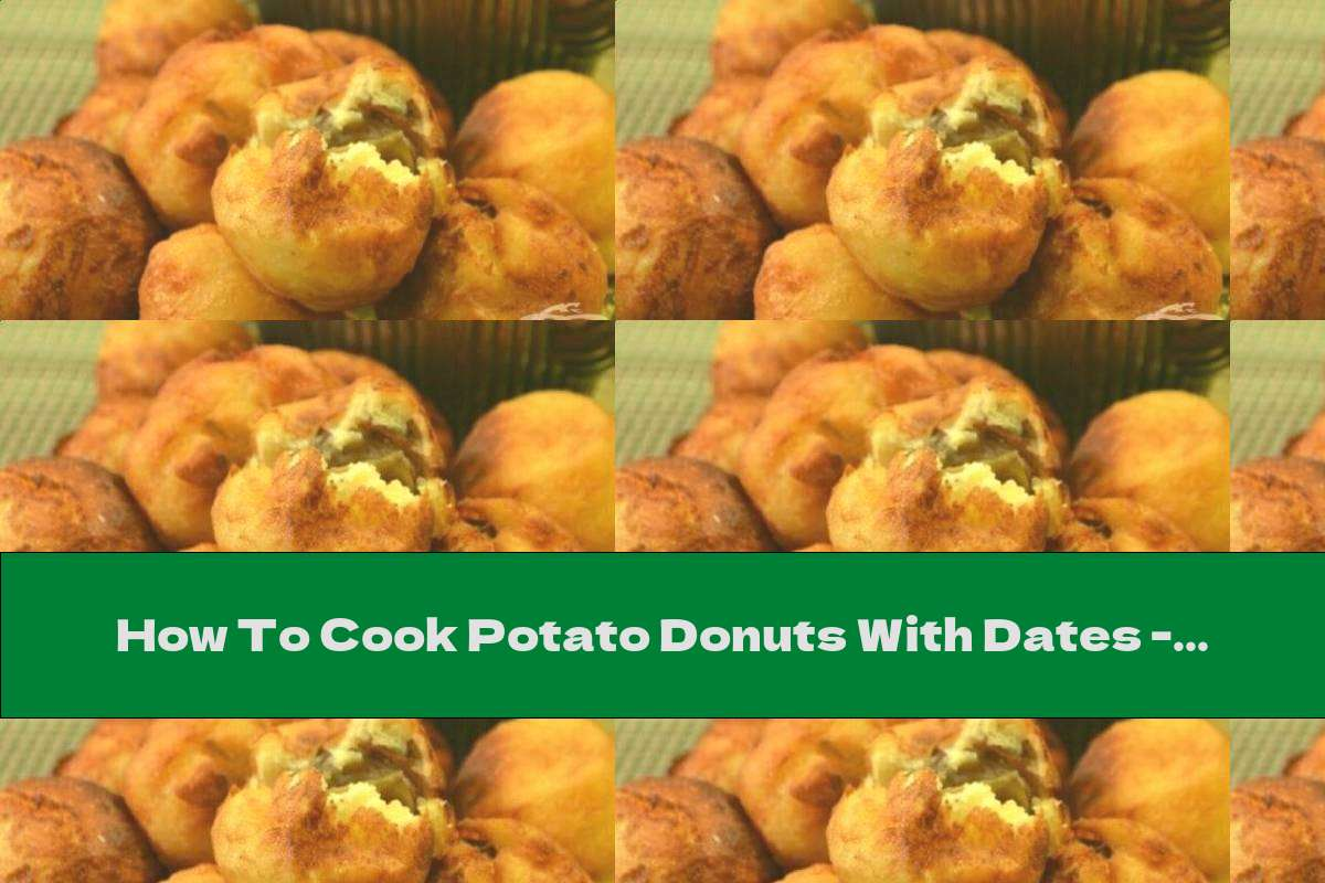 How To Cook Potato Donuts With Dates - Recipe