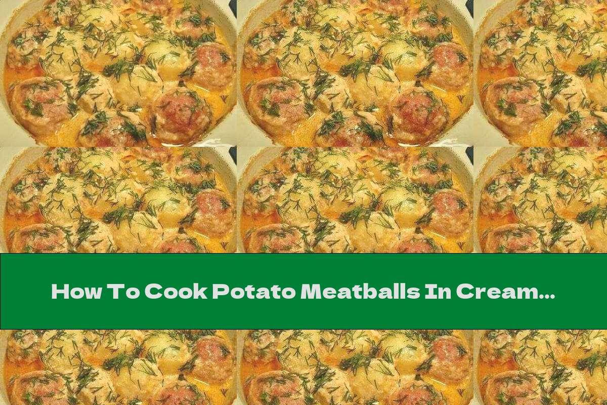 How To Cook Potato Meatballs In Cream Sauce - Recipe