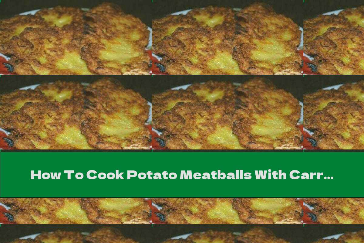 How To Cook Potato Meatballs With Carrots And Garlic - Recipe
