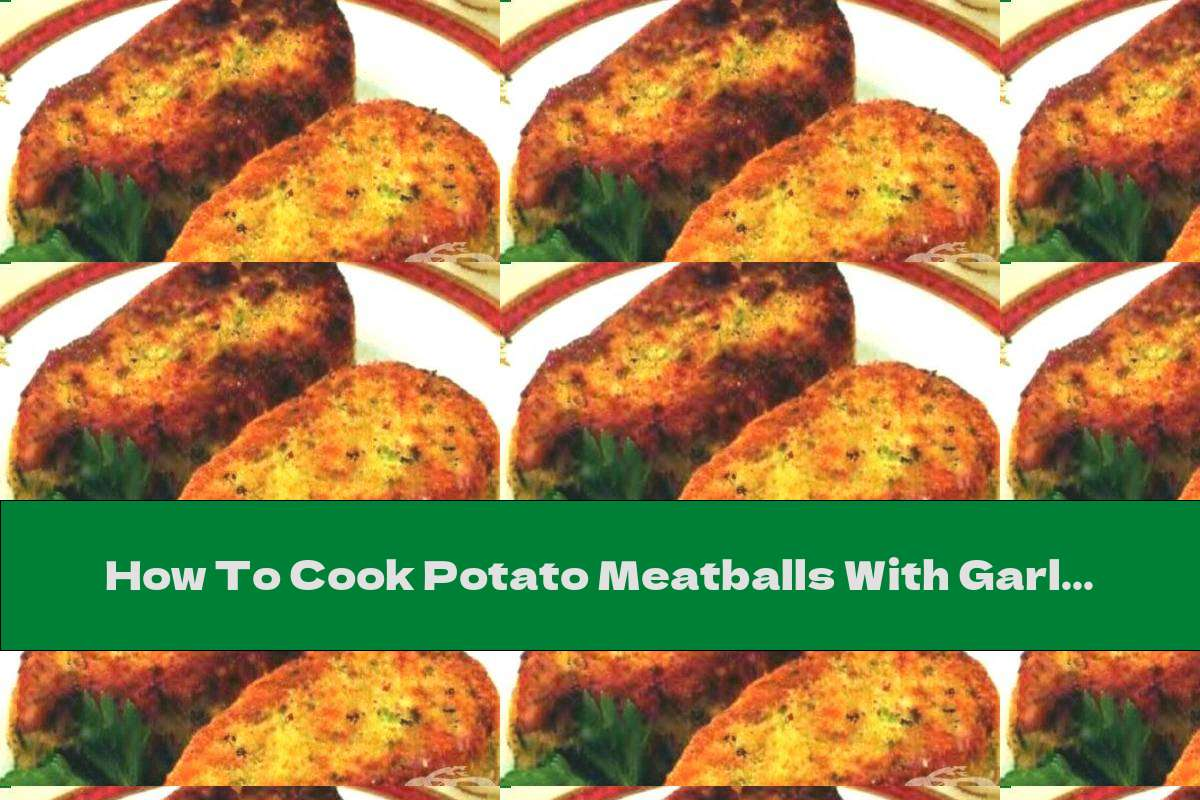 How To Cook Potato Meatballs With Garlic - Recipe