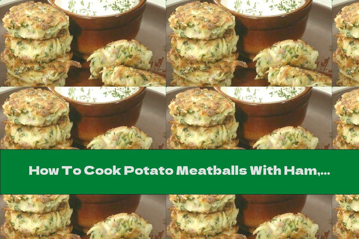 How To Cook Potato Meatballs With Ham, Smoked Cheese And Thyme - Recipe
