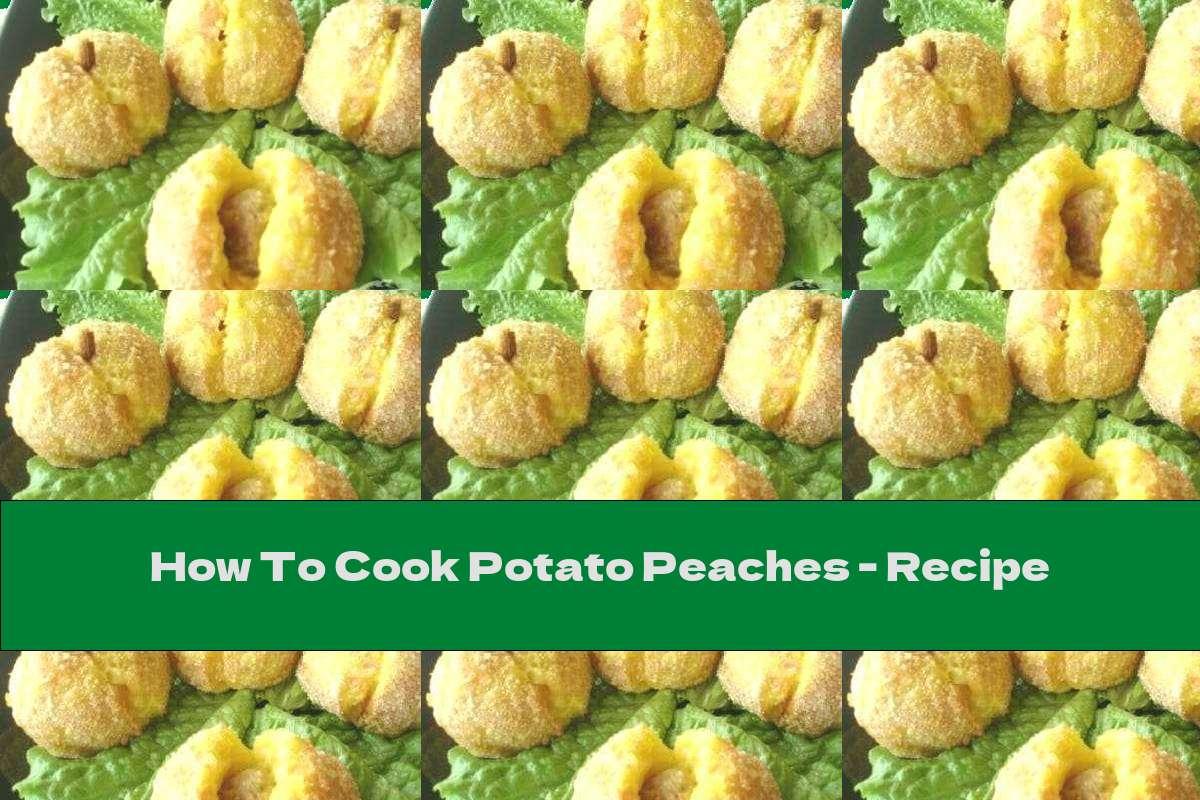 How To Cook Potato Peaches - Recipe