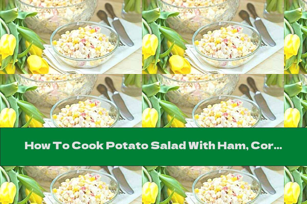 How To Cook Potato Salad With Ham, Corn And Crab Rolls - Recipe