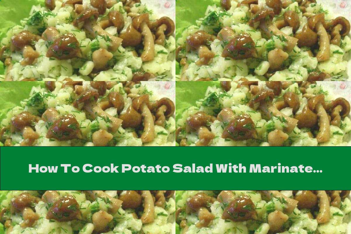 How To Cook Potato Salad With Marinated Mushrooms And Dill - Recipe