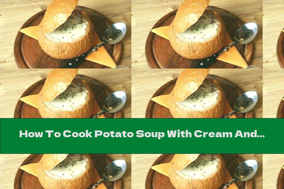 How To Cook Potato Soup With Cream And Mushrooms In A Bread Bowl - Recipe