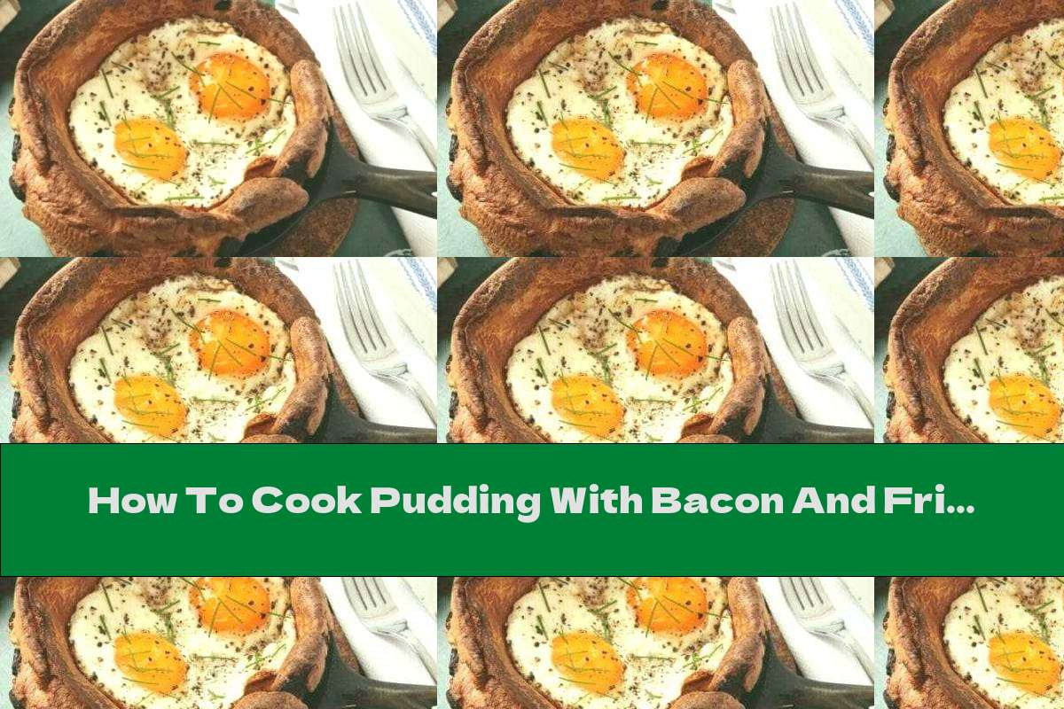 How To Cook Pudding With Bacon And Fried Eggs - Recipe
