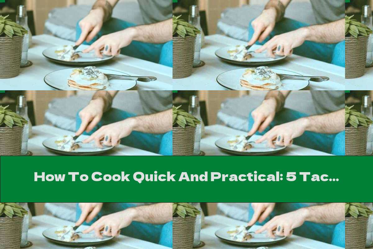 How To Cook Quick And Practical: 5 Tactics For Organizing Meals At Home - Recipe