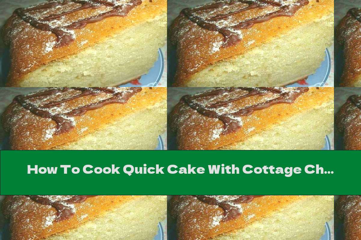 How To Cook Quick Cake With Cottage Cheese And Butter - Recipe