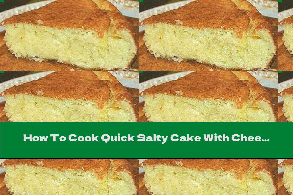 How To Cook Quick Salty Cake With Cheese And Yogurt - Recipe