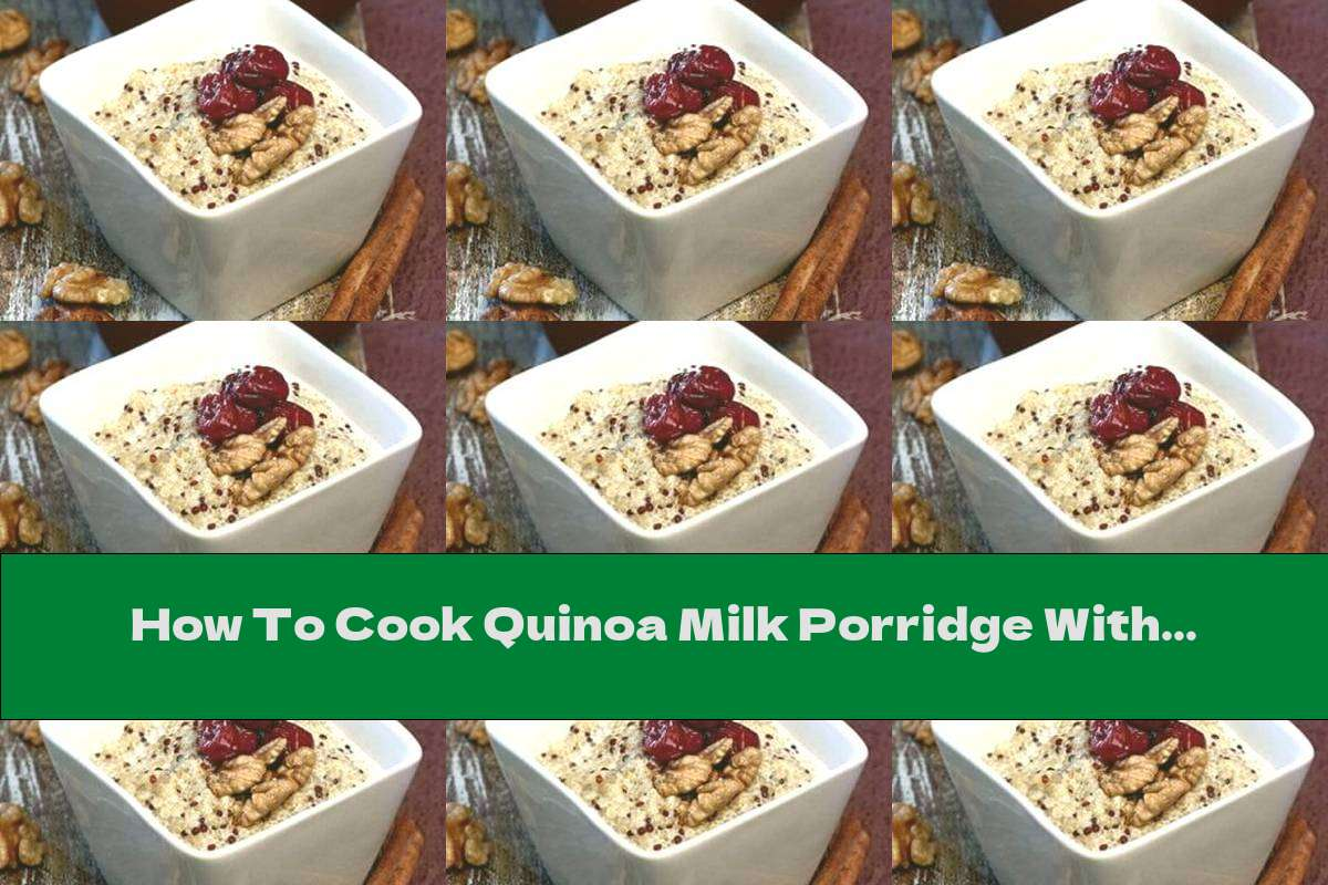 How To Cook Quinoa Milk Porridge With Walnuts, Cherries And Honey - Recipe