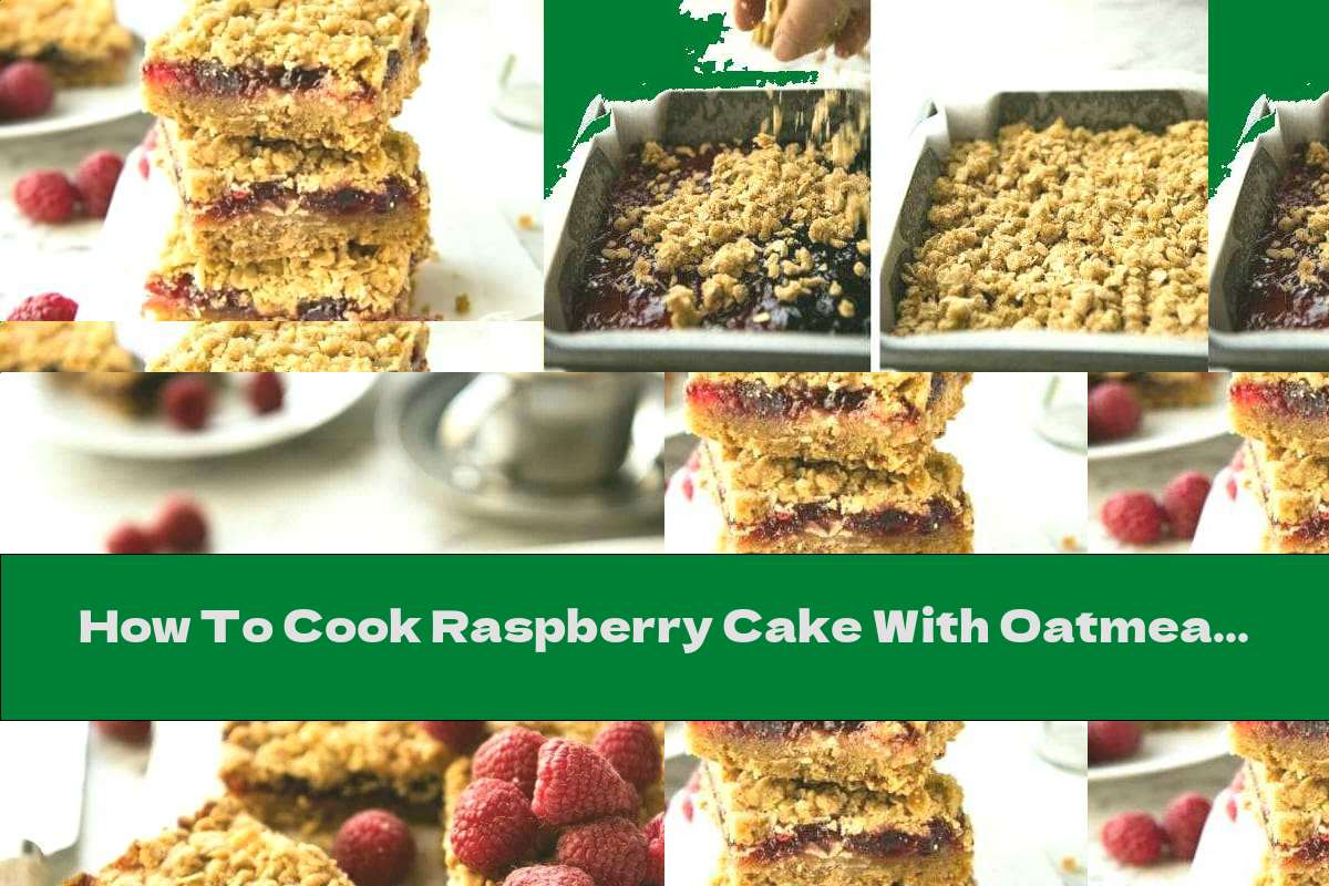How To Cook Raspberry Cake With Oatmeal And Butter Crumbs - Recipe
